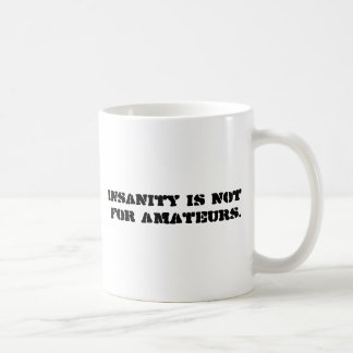 Insanity is not for amateurs. mug
