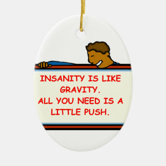 insanity ornament