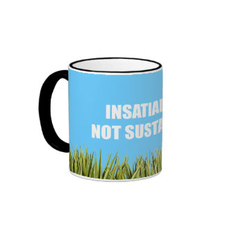 Insatiable is not sustainable ringer coffee mug
