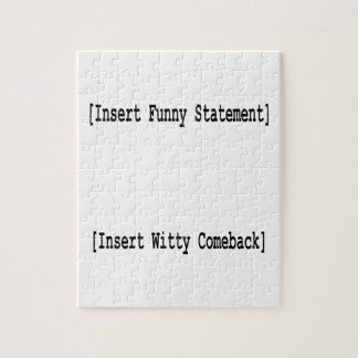 Insert Funny Statement / Witty Comeback Jigsaw Puzzle