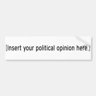 Insert your political opinion here bumper sticker