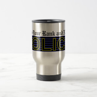 (Insert Your Rank and Name) POLICE 3 Travel Mug