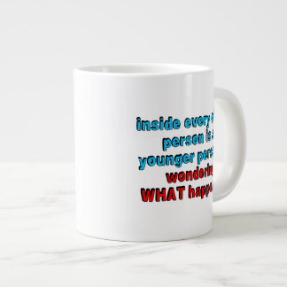 Inside every older person is a younger person... large coffee mug