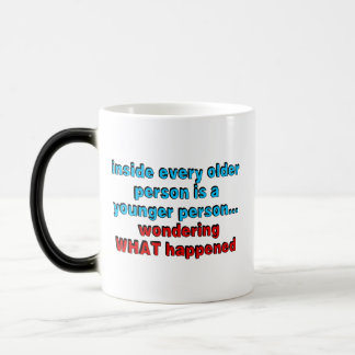 Inside every older person is a younger person... magic mug