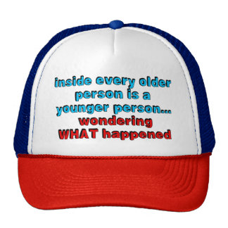 Inside every older person is a younger person... trucker hat