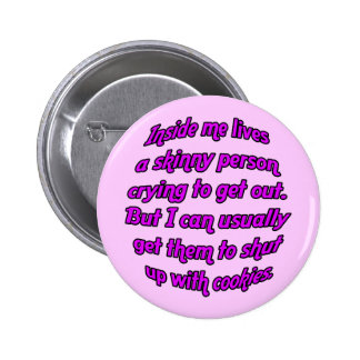 Inside me lives a skinny person pinback buttons