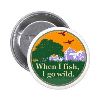 Insignia de la pesca de la fauna: Cuando me pesco Pin Redondo De 2 Pulgadas