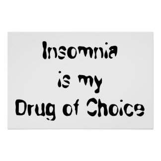 Insomnia is my Drug of Choice Poster