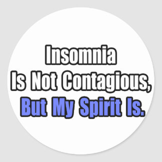Insomnia Is Not Contagious.. Classic Round Sticker
