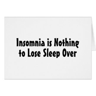 Insomnia Is Nothing To Lose Sleep Over Card