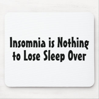 Insomnia Is Nothing To Lose Sleep Over Mouse Pad
