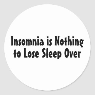 Insomnia Is Nothing To Lose Sleep Over Classic Round Sticker