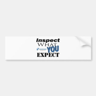 Inspect What You Expect Bumper Sticker