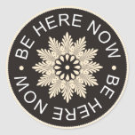 Inspirational 3 Word Quotes ~Be Here Now~ Classic Round Sticker
