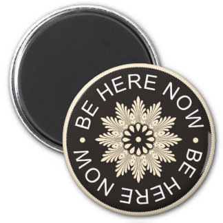Inspirational 3 Word Quotes ~Be Here Now~ Magnet