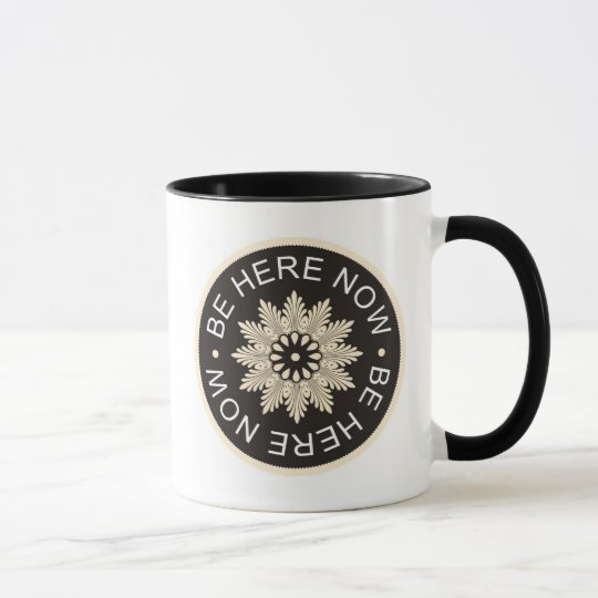 Inspirational 3 Word Quotes ~Be Here Now~ Mug