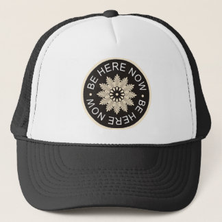 Inspirational 3 Word Quotes ~Be Here Now~ Trucker Hat