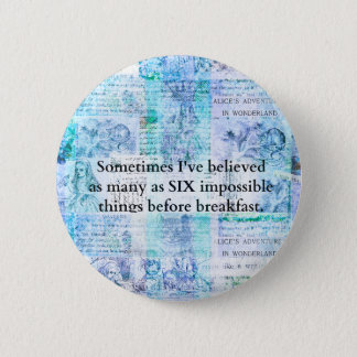 Inspirational Alice in Wonderland QUOTE Pinback Button