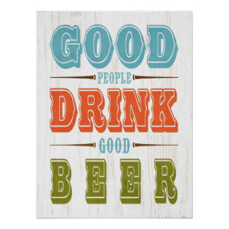 Inspirational Art-Good People Drink Good Beer Poster
