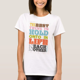 Inspirational Art - The Best Thing To Hold On. T-Shirt