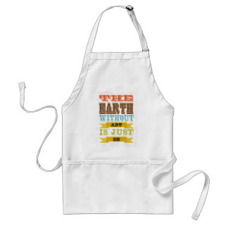 Inspirational Art - The Earth Without Art. Aprons