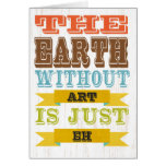 Inspirational Art - The Earth Without Art. Card