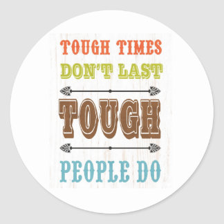 Inspirational Art - Tough Don't Last Classic Round Sticker