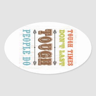 Inspirational Art - Tough Don't Last Oval Sticker