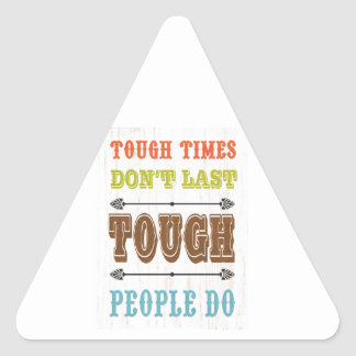 Inspirational Art - Tough Don't Last Triangle Sticker