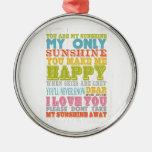 Inspirational Art - You Are My Sunshine. Metal Ornament