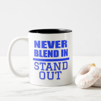 Inspirational Coffee Mug!!Never Blend In.Stand Out Two-Tone Coffee Mug