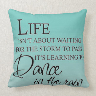 Inspirational DANCE IN THE RAIN Throw Pillow