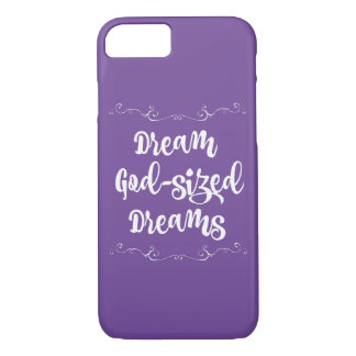 Inspirational: Dream God Sized Dreams iPhone 7 Case