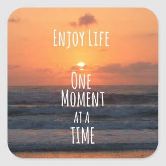 Inspirational: Enjoy Life: One Moment... Square Sticker