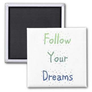 Inspirational Follow Your Dreams 2 Inch Square Magnet