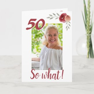 Inspirational Funny 50th Birthday Floral Photo Card