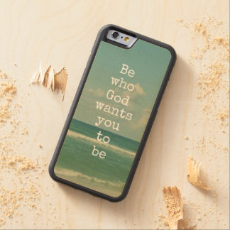 Inspirational God Quote: Be who God wants you to Carved Maple iPhone 6 Bumper Case