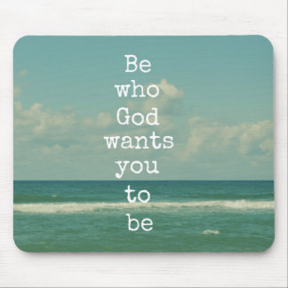 Inspirational God Quote: Be who God wants you to Mousepad