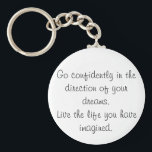 "Inspirational keychains go confidently gift idea<br><div class=""desc"">Inspirational keychains with a bulk discount. Go confidently in the direction of your dreams. Live the life you have imagined. Henry David Thoreau quote. Black and white design on a keychain. Makes a great gift of courage!</div>"