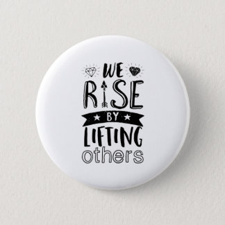 Inspirational Kind Quote We Rise By Lifting Others Pinback Button