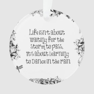 Inspirational Learning to dance in the Rain Quote Ornament