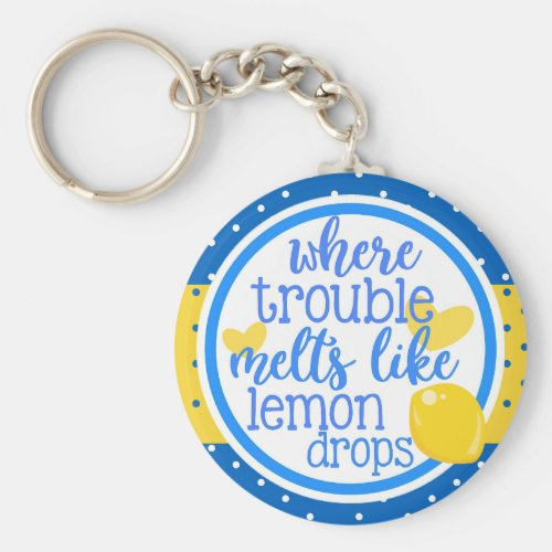 Inspirational Lemons,  Where Troubles Melt Lemon Keychain