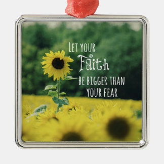 Inspirational: Let Your Faith Be Bigger Than Fear Metal Ornament