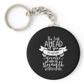 Inspirational Life Quote The Strength Within You Keychain