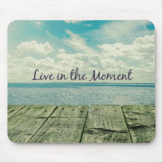 Inspirational Live in the Moment Affirmation Quote Mouse Pad