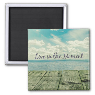Inspirational Live in the Moment Quote Magnet