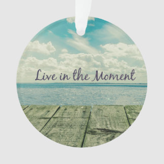 Inspirational Live in the Moment Quote Ornament