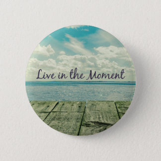 Inspirational Live in the Moment Quote Pinback Button