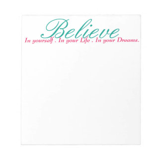 inspirational note pad, scratch pad, believe
