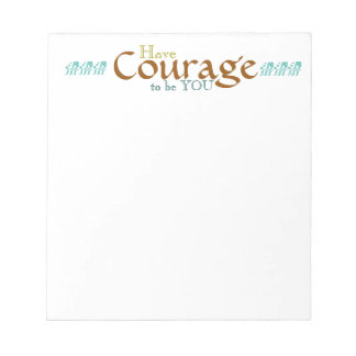 inspirational note pad, scratch pad, courage note pad